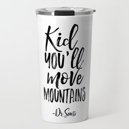 NURSERY WALL DECOR,Kid You'll Move Mountains,Dr.Seuss Quote,Kids Gift,Typography Print,Children Travel Mug