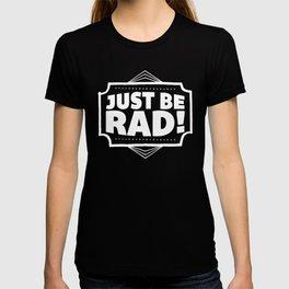 Just be Rad! T-shirt