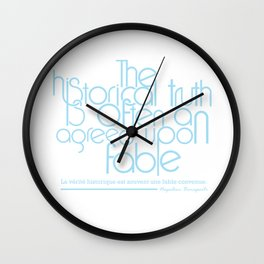 The Historical Truth Is Often An Agreed Upon Fable. Wall Clock