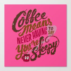 Coffee means never having to say you're sleepy. Canvas Print