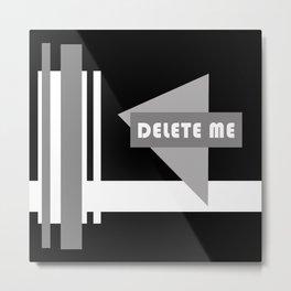 Delete Me Metal Print