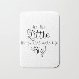 It's The Little Things That Make Life Big Bath Mat