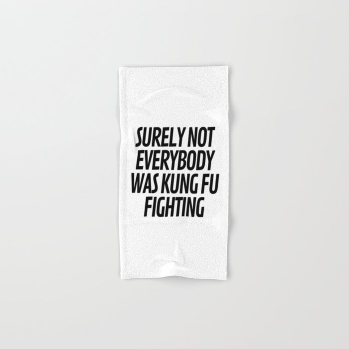 Surely Not Everybody Was Kung Fu Fighting Hand & Bath Towel
