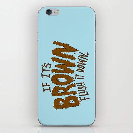 If it's Brown flush it down. iPhone & iPod Skin