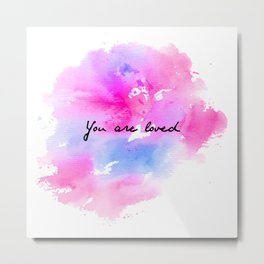 You Are Loved Watercolor Metal Print