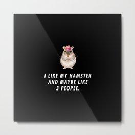 Funny I Like My Hamster And Maybe Like 3 People Pun Quote Sayings Metal Print