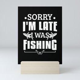 Fisherman Angler Sorry I'm Late I was Fishing Gift Mini Art Print