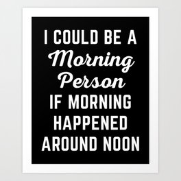 Could Be Morning Person Funny Quote Art Print