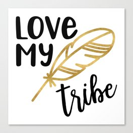 Love My Tribe with Faux Gold Feather Canvas Print