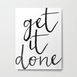 Get it Done Print, Motivational Quote, Wall Art, Home Decor, Bedroom Decor Metal Print