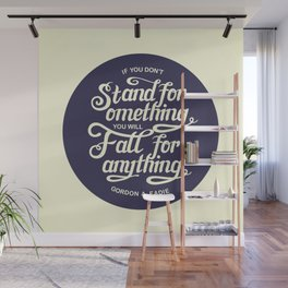 If You Dont Stand for Something You Will Fall for Anything Wall Mural