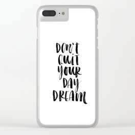Don't Quit Your Daydream black and white typography poster design home decor bedroom wall art Clear iPhone Case