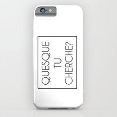 Quesque Tu Cherche? iPhone 6s Slim Case