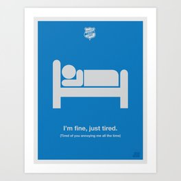 I'm Just Tired Art Print