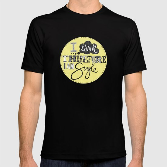 I think therefore I am... single II T-shirt