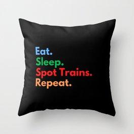 Eat. Sleep. Spot Trains. Repeat. Throw Pillow