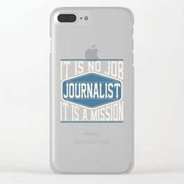 Journalist  - It Is No Job, It Is A Mission Clear iPhone Case