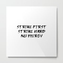 Strike First Strike Hard No Mercy Metal Print