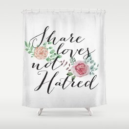 Share Loves NOT Hatred Shower Curtain