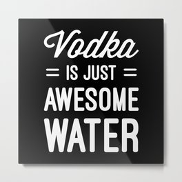 Vodka Awesome Water Funny Quote Metal Print