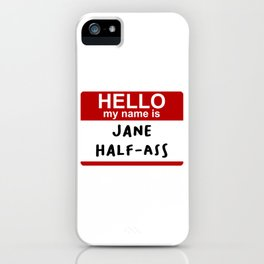 Hello my name is Jane Half-Ass iPhone Case