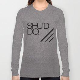 Should do  Long Sleeve T-shirt