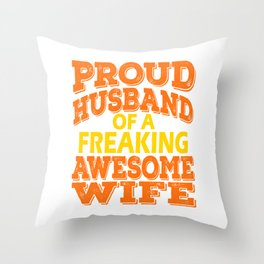 Stay a proud husband to your freaking awesome wife with this colorful and creative tee made for you! Throw Pillow