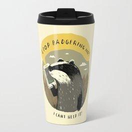 stop badgering me Travel Mug