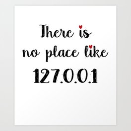 There is no place like - 127.0.0.1 Art Print