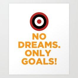 No DREAMS.Only GOALS! Art Print