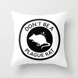 Don't Be A Plague Rat Throw Pillow