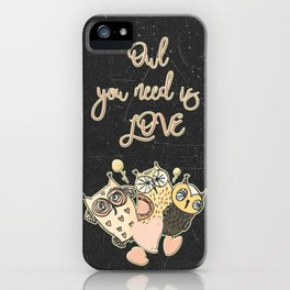 Owl you need is LOVE - Humor Animal Illustration & Typography iPhone Case