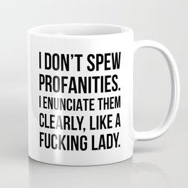 I Don't Spew Profanities I Enunciate Them Clearly Like a Fucking Lady Coffee Mug