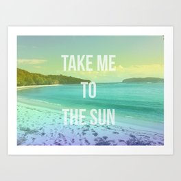 Take Me to the Sun Art Print