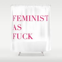 feminism Shower Curtains featuring Feminism as Fuck by flightlesscas