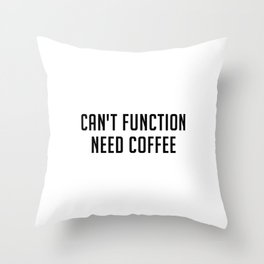 Can't function need coffee Throw Pillow