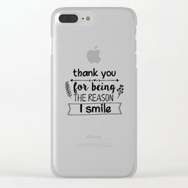 Thank you for being the reason I smile Clear iPhone Case