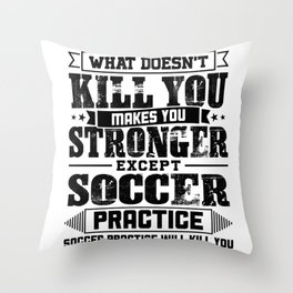 What Doesn't Kill Makes You Stronger Except Soccer Practice Player Coach Gift Throw Pillow