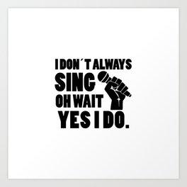 I always sing | singer gift Art Print
