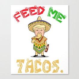 Feed Me Tacos - Donald Trump - Cinco De Mayo Canvas Print