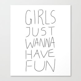 Girls Just Wanna Have Fun on White Canvas Print