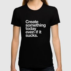 Create something today even if it sucks LARGE Womens Fitted Tee Black