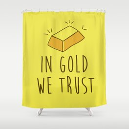 In Gold we trust! Shower Curtain