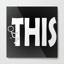 Fuck THIS Humping Stickman White Typography Sarcasm Humor Metal Print