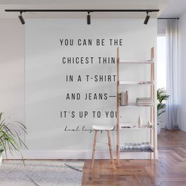 You Can be the Chicest Thing In A T-Shirt and Jeans—It's Up to You. -Karl Lagerfeld Wall Mural