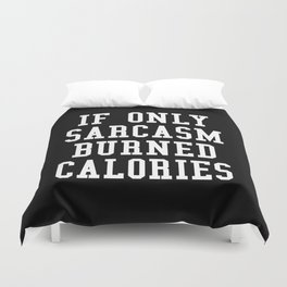 If Only Sarcasm Burned Calories (Black & White) Duvet Cover