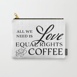 Love, Equal Rights, and Coffee Carry-All Pouch