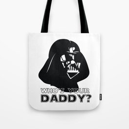 Who's Your Daddy? - Darth Vader Tote Bag