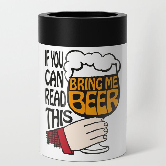 If You Can Read This Bring Me Beer | Beer Drinkers | Beer Lovers | Can Cooler