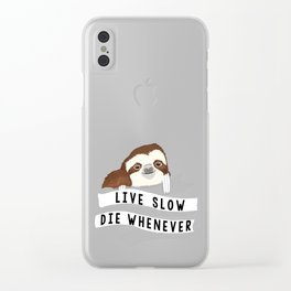 Live slow, die whenever Clear iPhone Case
